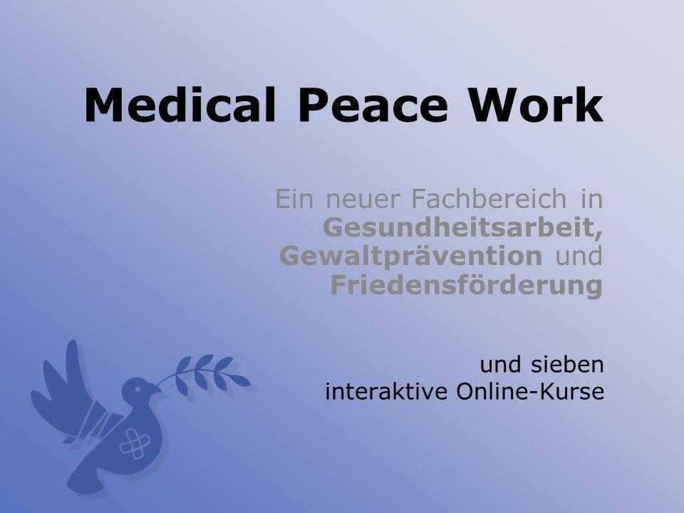 Medical Peace Work Ein neuer Fachbereich in Gesundheitsarbeit, Gewaltprävention und Friedensförderung.