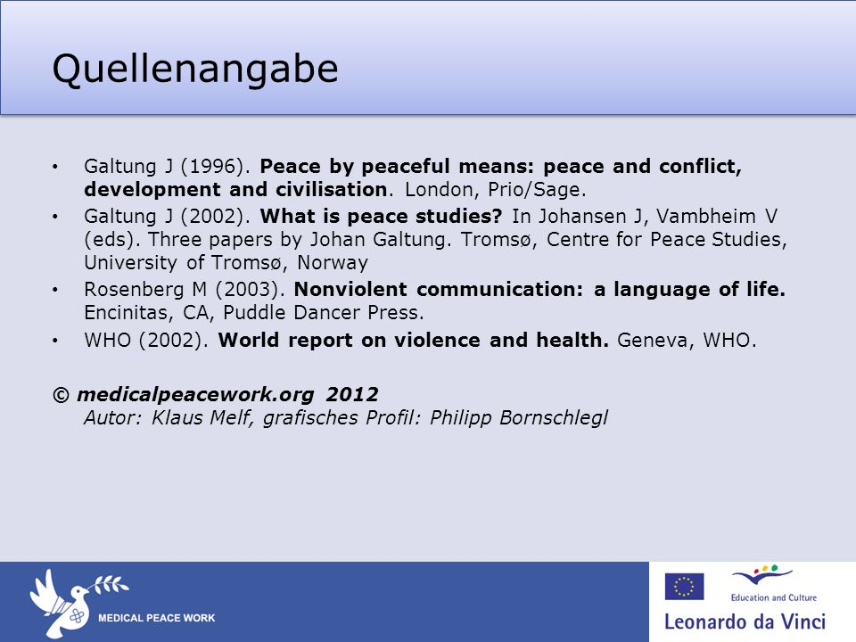 Quellenangabe Galtung J (1996). Peace by peaceful means: peace and conflict, development and civilisation. London, Prio/Sage.
