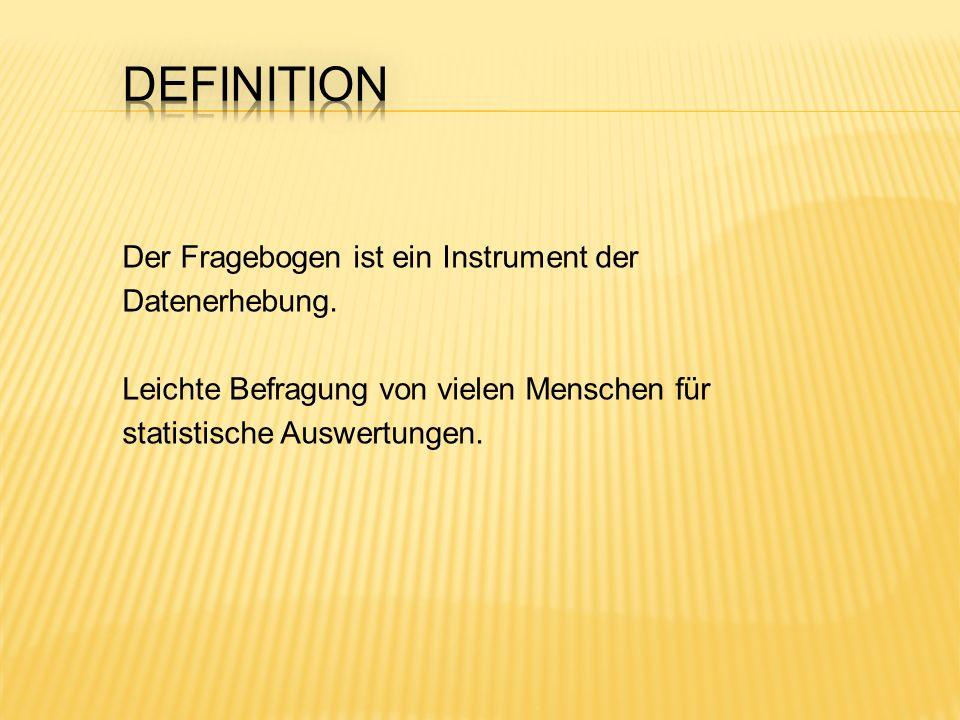 Definition Der Fragebogen ist ein Instrument der Datenerhebung.