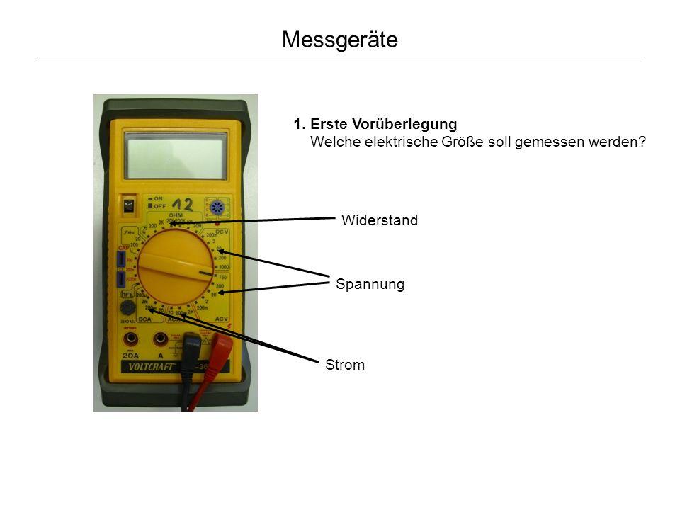 Messgeräte 1. Erste Vorüberlegung Welche elektrische Größe soll gemessen werden Widerstand. Spannung.