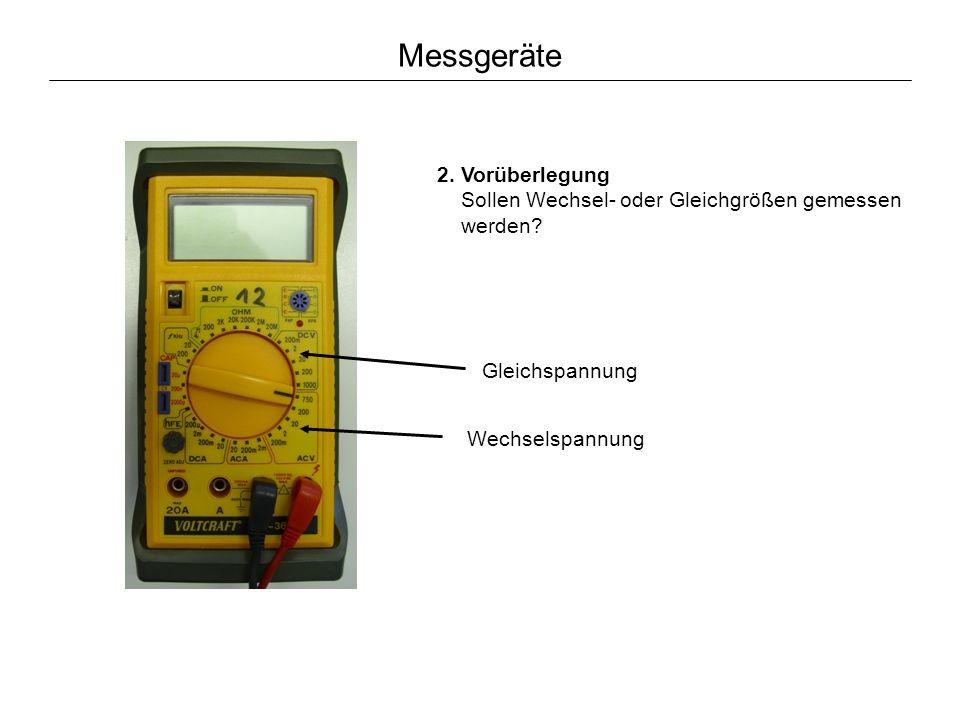 Messgeräte 2. Vorüberlegung Sollen Wechsel- oder Gleichgrößen gemessen werden Gleichspannung.