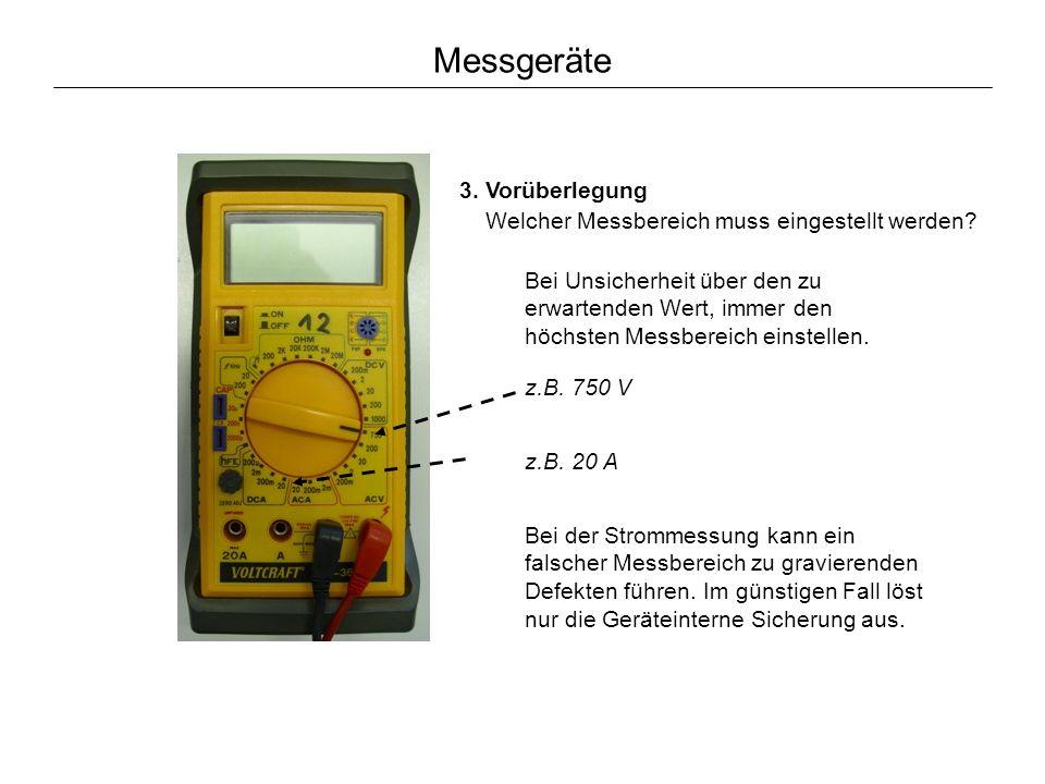 Messgeräte 3. Vorüberlegung Welcher Messbereich muss eingestellt werden