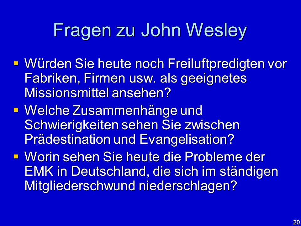 Fragen zu John Wesley Würden Sie heute noch Freiluftpredigten vor Fabriken, Firmen usw. als geeignetes Missionsmittel ansehen