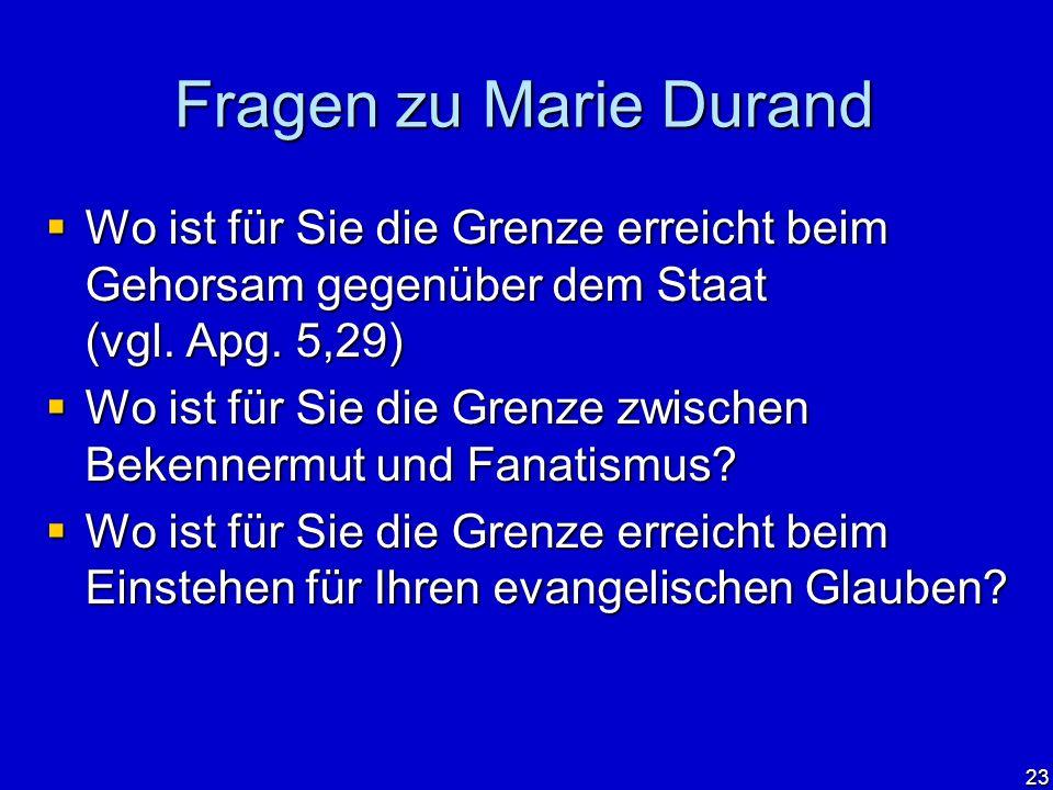 Fragen zu Marie Durand Wo ist für Sie die Grenze erreicht beim Gehorsam gegenüber dem Staat (vgl. Apg. 5,29)