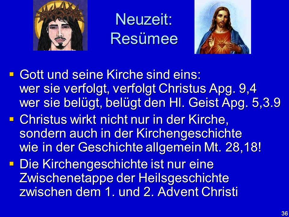 Neuzeit: Resümee Gott und seine Kirche sind eins: wer sie verfolgt, verfolgt Christus Apg. 9,4 wer sie belügt, belügt den Hl. Geist Apg. 5,3.9.