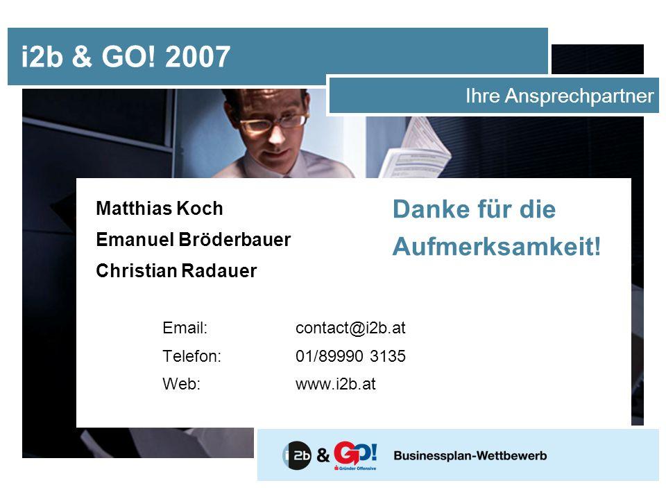 i2b & GO! 2007 Danke für die Aufmerksamkeit! Ihre Ansprechpartner