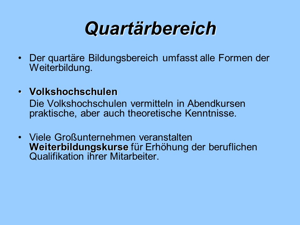 Quartärbereich Der quartäre Bildungsbereich umfasst alle Formen der Weiterbildung. Volkshochschulen.