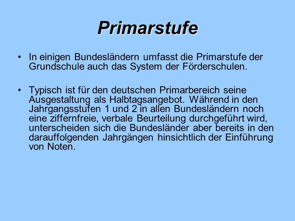 Primarstufe In einigen Bundesländern umfasst die Primarstufe der Grundschule auch das System der Förderschulen.