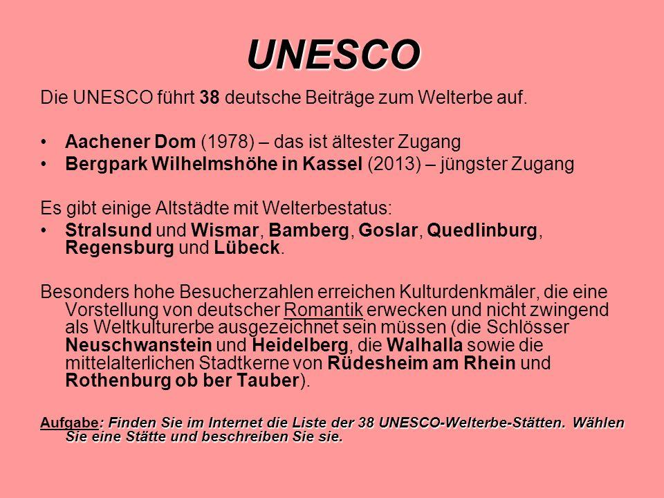 UNESCO Die UNESCO führt 38 deutsche Beiträge zum Welterbe auf.
