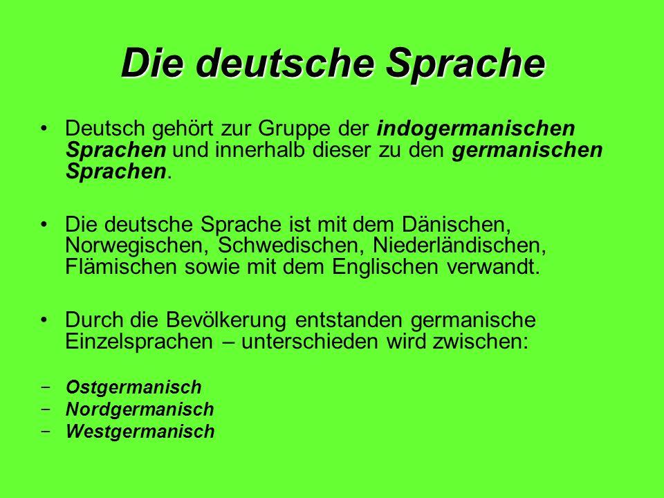 Die deutsche Sprache Deutsch gehört zur Gruppe der indogermanischen Sprachen und innerhalb dieser zu den germanischen Sprachen.