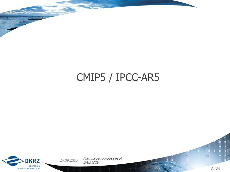 CMIP5 / IPCC-AR5 Martina Stockhause et al. DACH2010 24.09.2010 3 / 20
