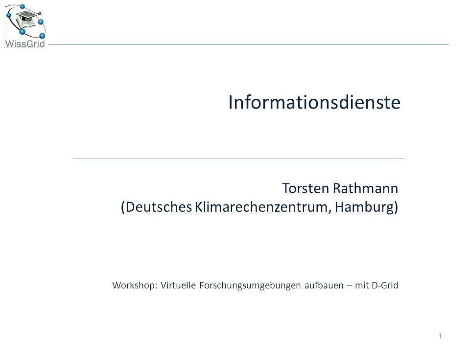 Informationsdienste Torsten Rathmann (Deutsches Klimarechenzentrum, Hamburg) Workshop: Virtuelle Forschungsumgebungen aufbauen – mit D-Grid.