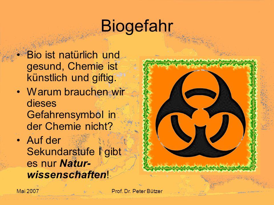 Biogefahr Bio ist natürlich und gesund, Chemie ist künstlich und giftig. Warum brauchen wir dieses Gefahrensymbol in der Chemie nicht