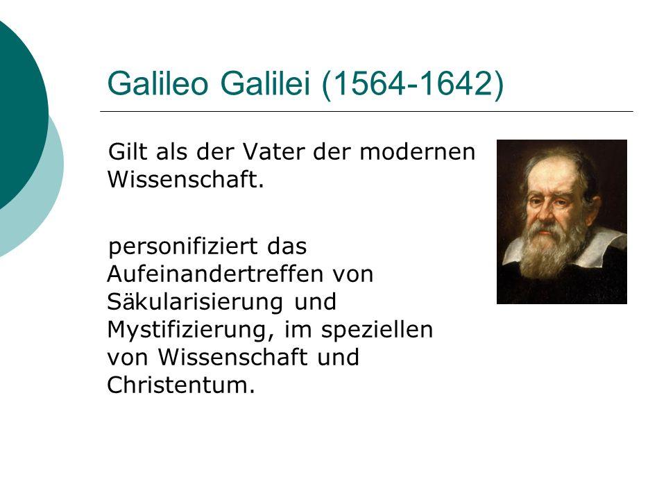 Galileo Galilei (1564-1642) Gilt als der Vater der modernen Wissenschaft.