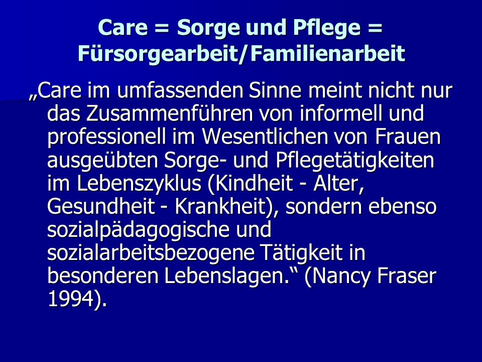 Care = Sorge und Pflege = Fürsorgearbeit/Familienarbeit