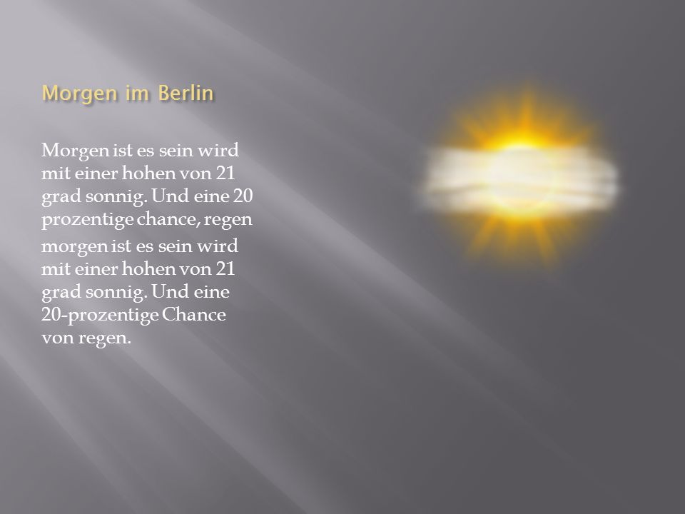 Morgen im Berlin Morgen ist es sein wird mit einer hohen von 21 grad sonnig. Und eine 20 prozentige chance, regen.