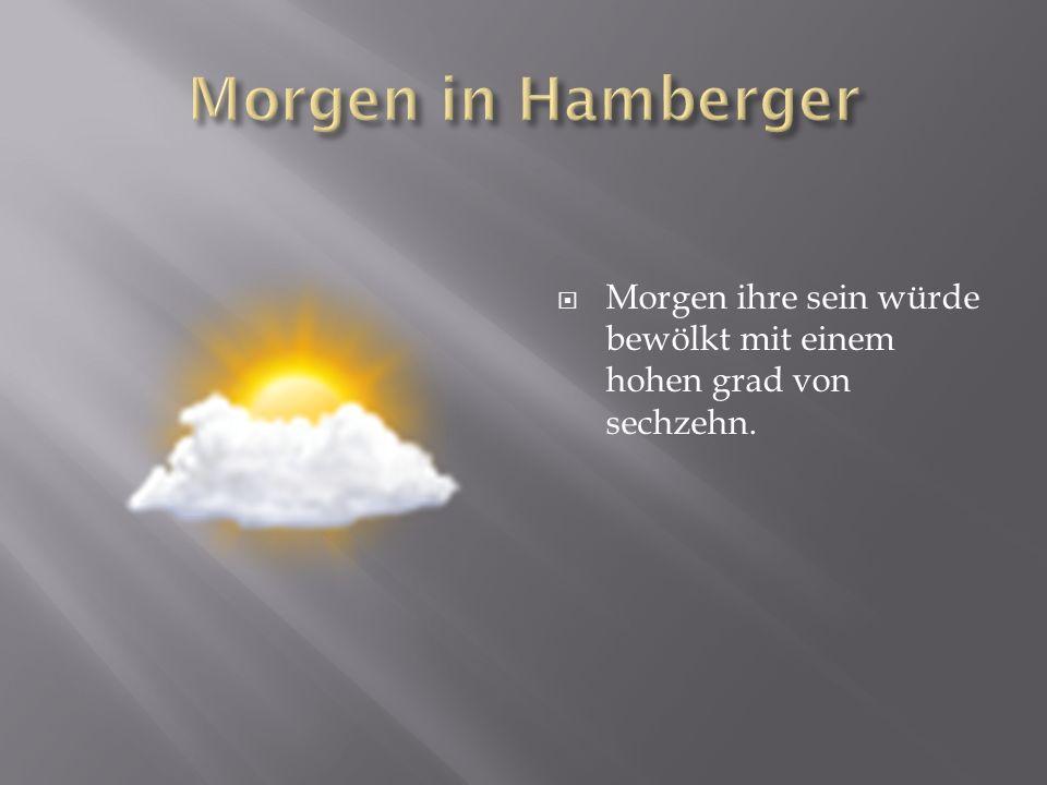 Morgen in Hamberger Morgen ihre sein würde bewölkt mit einem hohen grad von sechzehn.