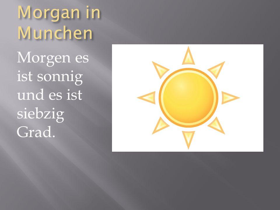 Morgan in Munchen Morgen es ist sonnig und es ist siebzig Grad.