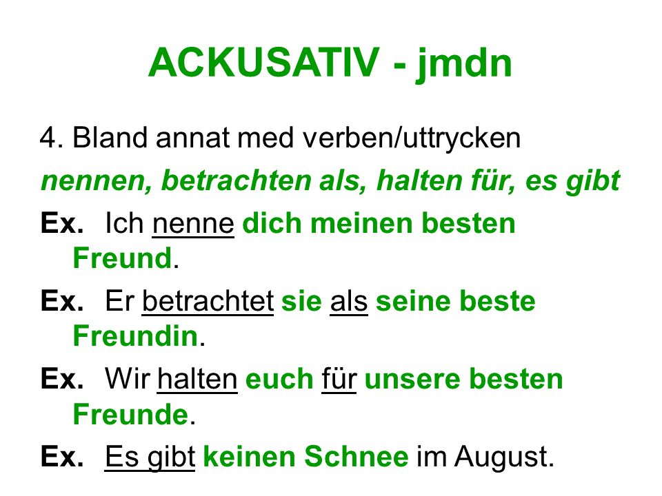 ACKUSATIV - jmdn 4. Bland annat med verben/uttrycken