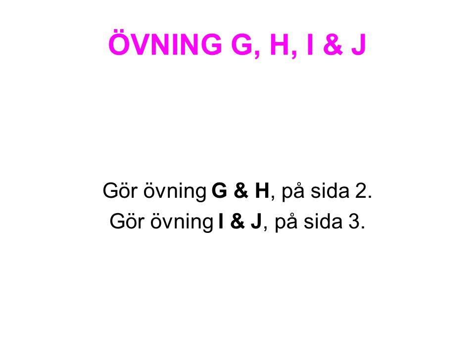 ÖVNING G, H, I & J Gör övning G & H, på sida 2.
