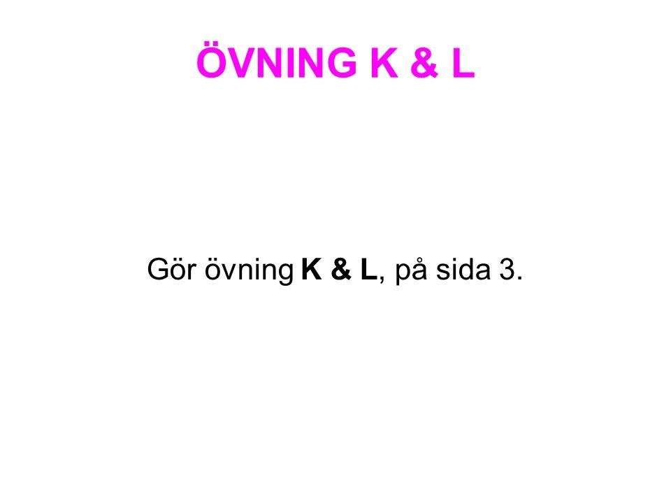 ÖVNING K & L Gör övning K & L, på sida 3.