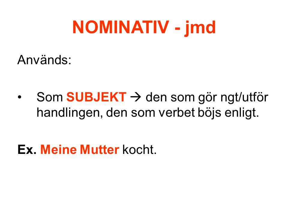 NOMINATIV - jmd Används: