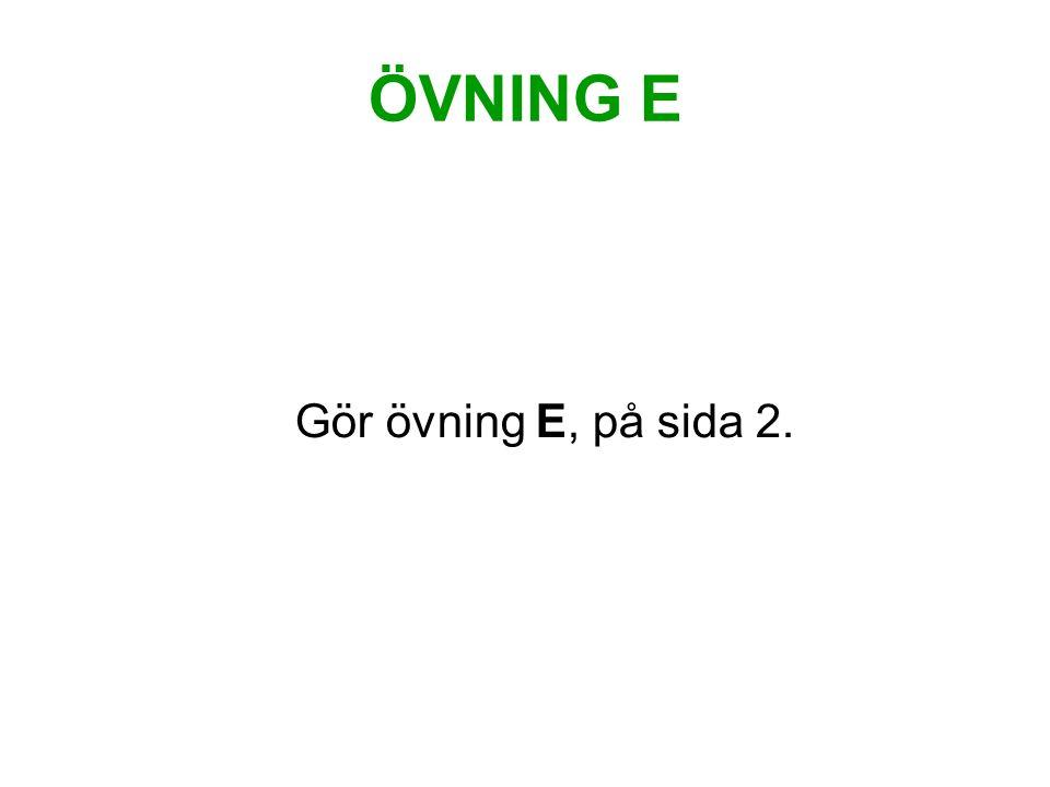ÖVNING E Gör övning E, på sida 2.