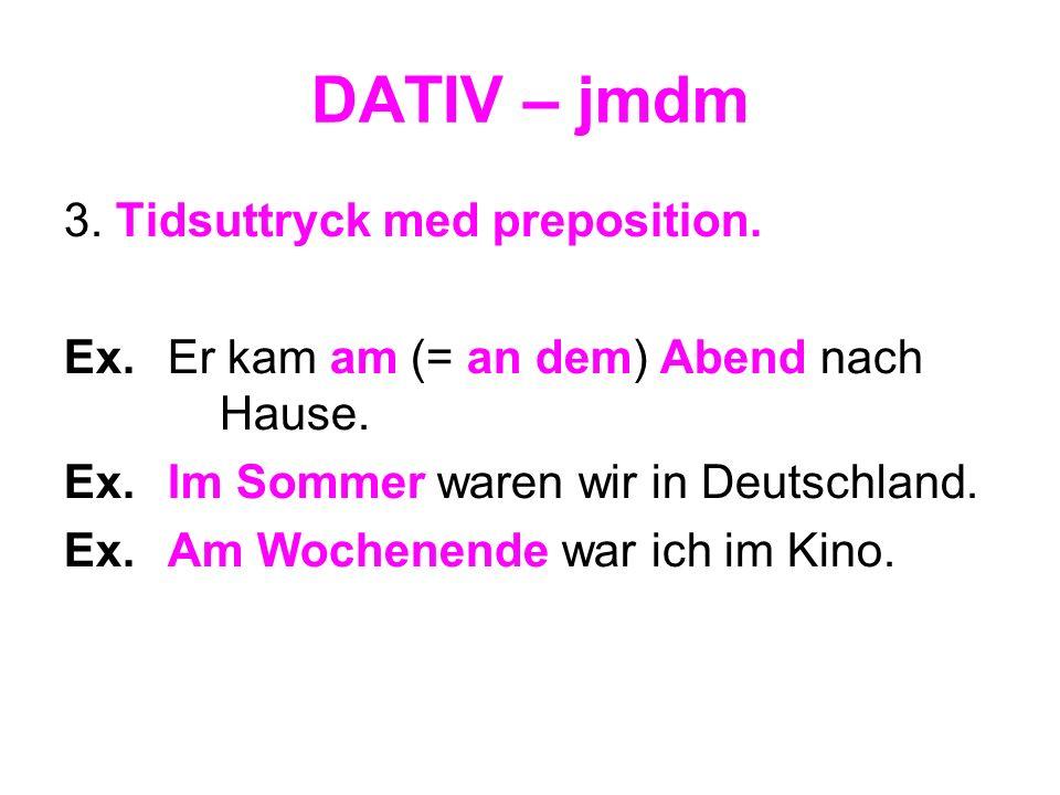 DATIV – jmdm 3. Tidsuttryck med preposition.