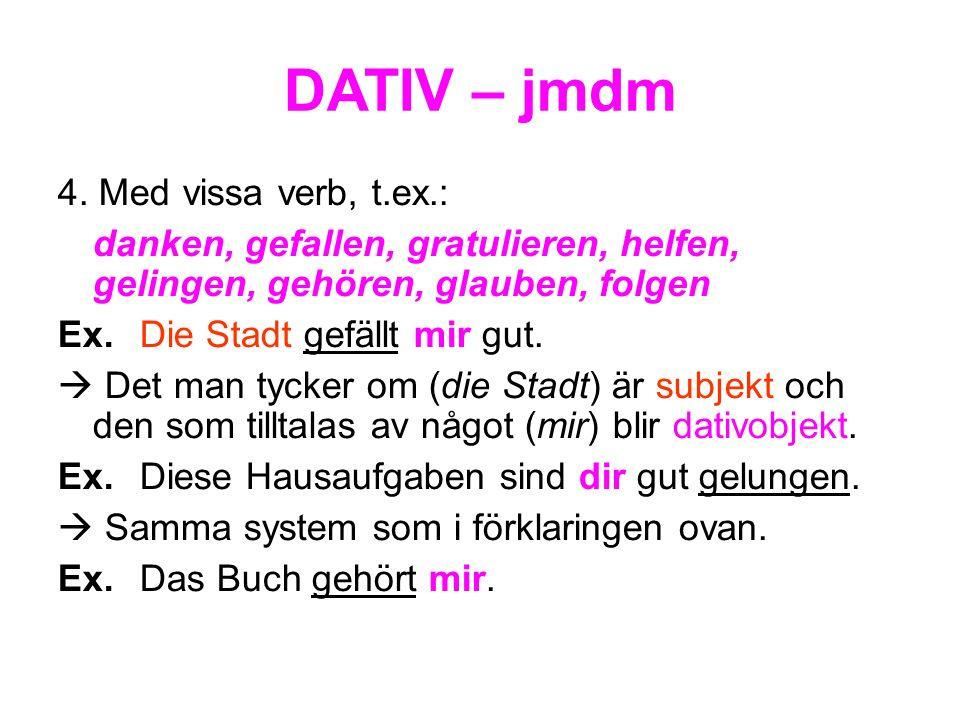 DATIV – jmdm 4. Med vissa verb, t.ex.: