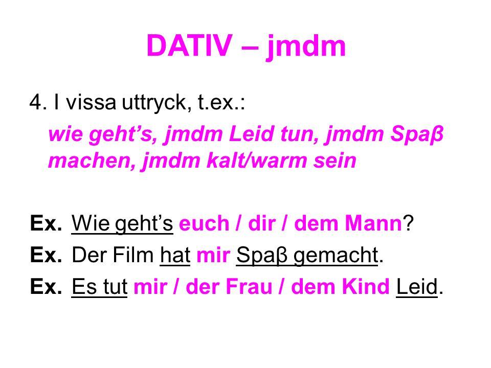 DATIV – jmdm 4. I vissa uttryck, t.ex.: