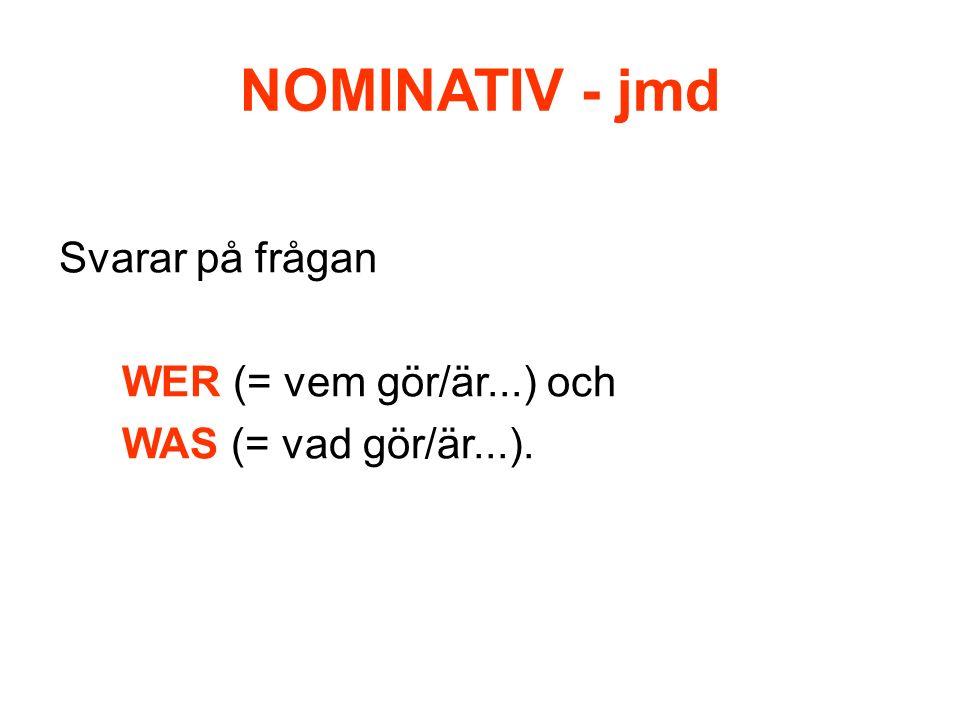 NOMINATIV - jmd Svarar på frågan WER (= vem gör/är...) och