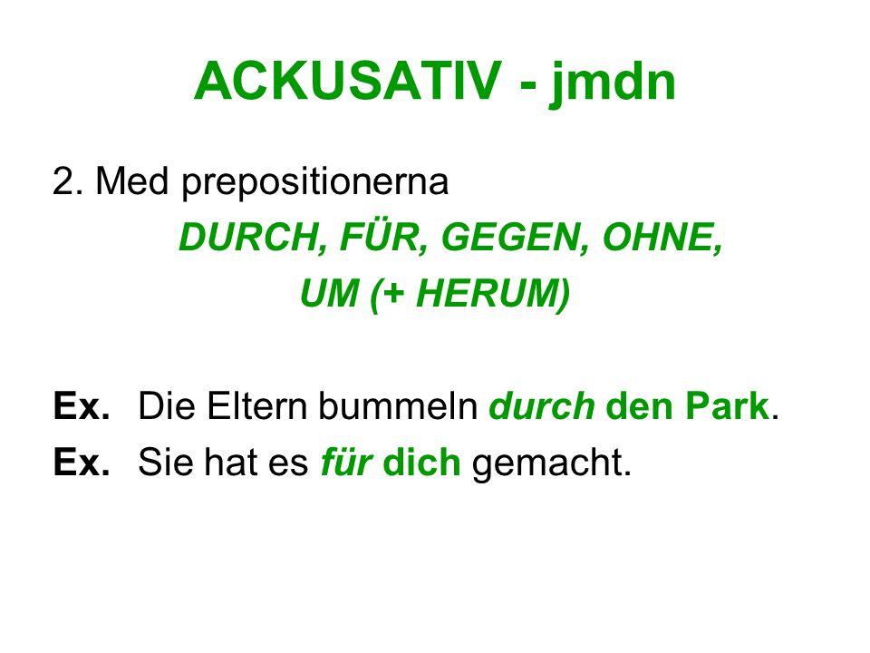 ACKUSATIV - jmdn 2. Med prepositionerna DURCH, FÜR, GEGEN, OHNE,