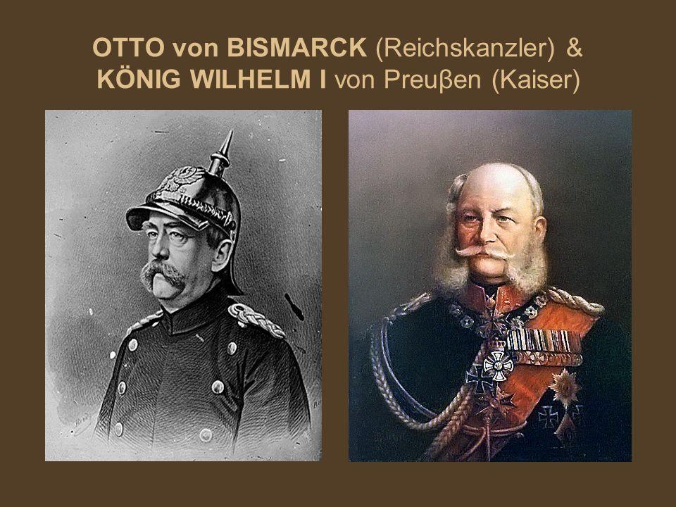 OTTO von BISMARCK (Reichskanzler) & KÖNIG WILHELM I von Preuβen (Kaiser)