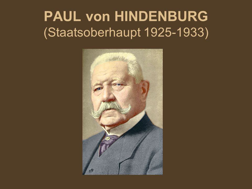 PAUL von HINDENBURG (Staatsoberhaupt 1925-1933)