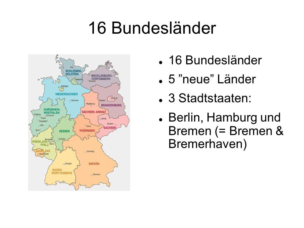 16 Bundesländer 16 Bundesländer 5 neue Länder 3 Stadtstaaten: