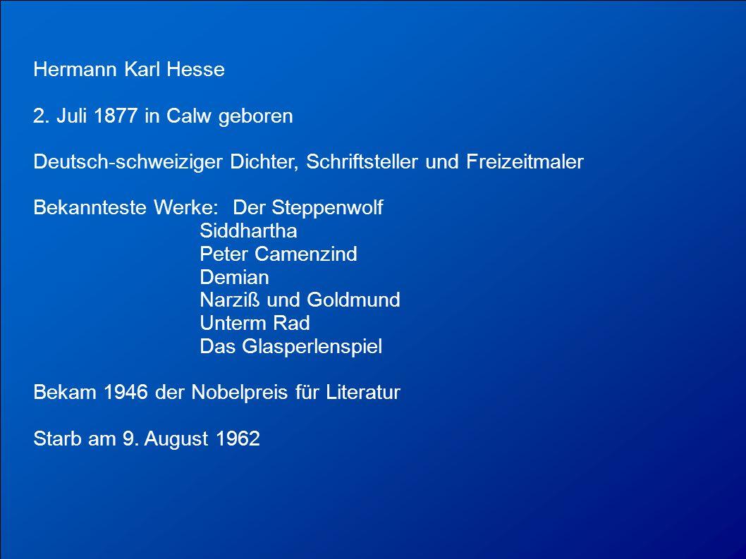 Hermann Karl Hesse 2. Juli 1877 in Calw geboren. Deutsch-schweiziger Dichter, Schriftsteller und Freizeitmaler.
