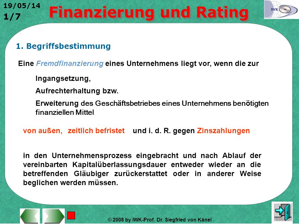 1. Begriffsbestimmung Eine Fremdfinanzierung eines Unternehmens liegt vor, wenn die zur. Ingangsetzung,