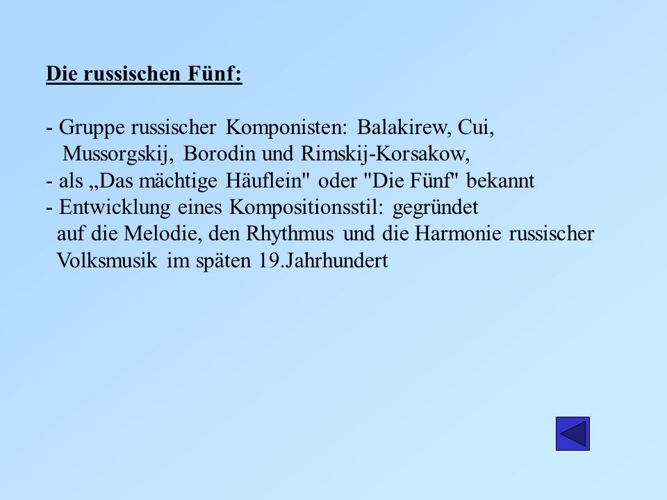 Die russischen Fünf: - Gruppe russischer Komponisten: Balakirew, Cui, Mussorgskij, Borodin und Rimskij-Korsakow,