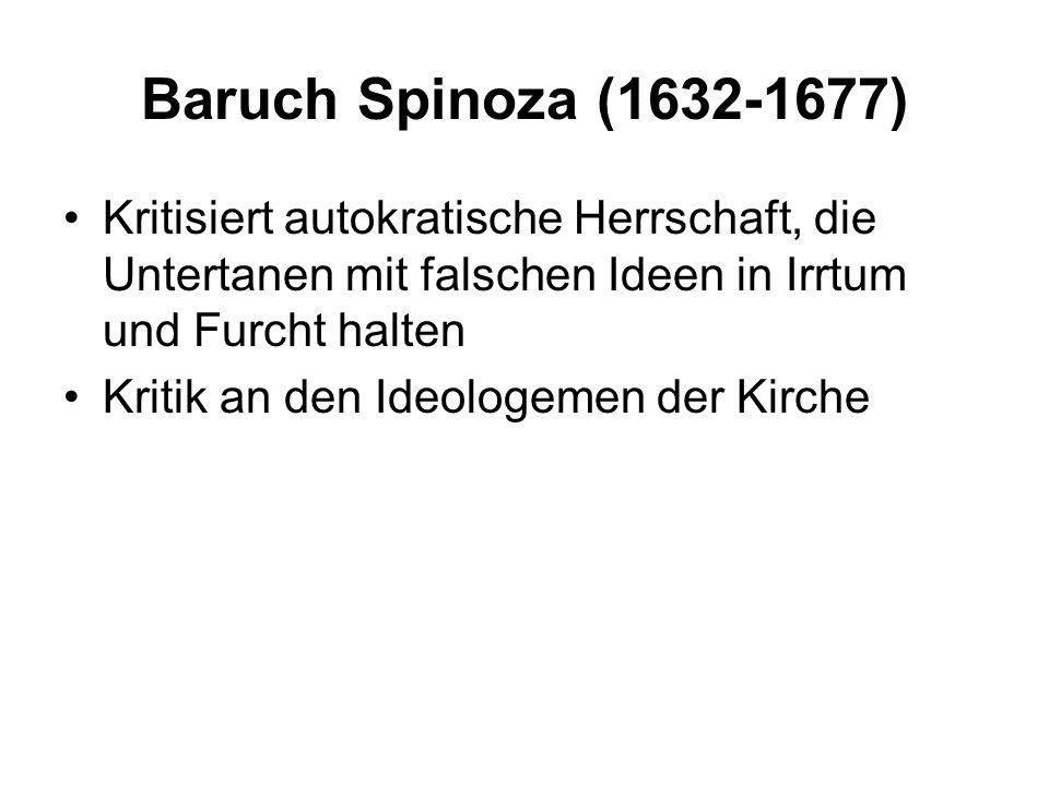 Baruch Spinoza (1632-1677) Kritisiert autokratische Herrschaft, die Untertanen mit falschen Ideen in Irrtum und Furcht halten.