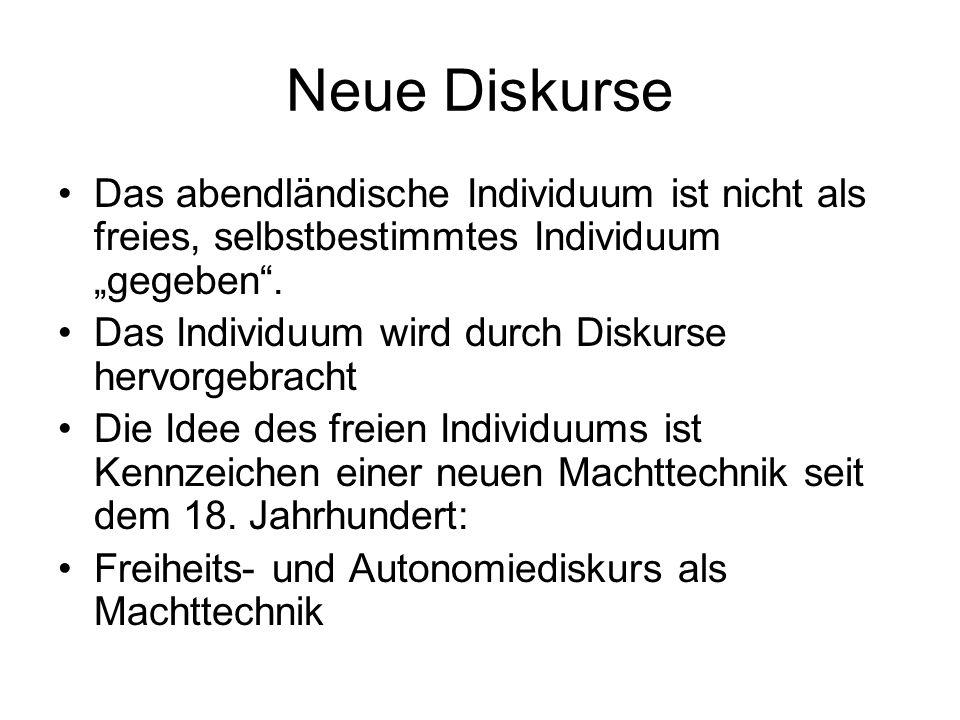 """Neue Diskurse Das abendländische Individuum ist nicht als freies, selbstbestimmtes Individuum """"gegeben ."""