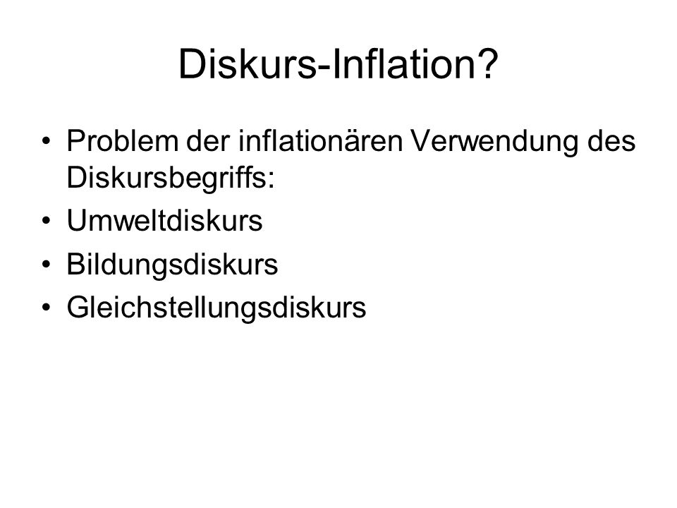 Diskurs-Inflation Problem der inflationären Verwendung des Diskursbegriffs: Umweltdiskurs. Bildungsdiskurs.