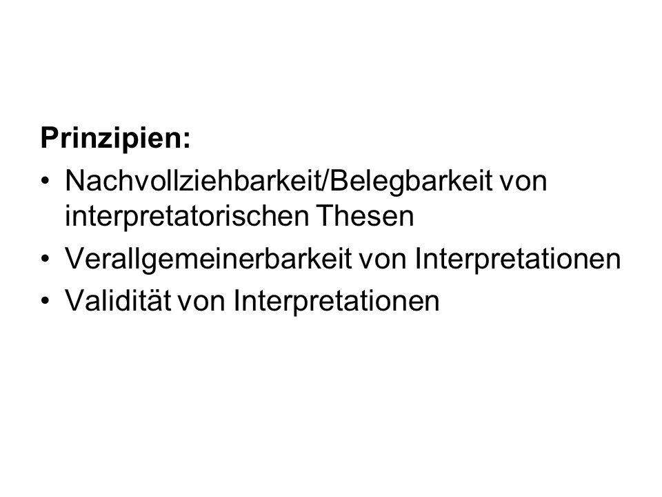 Prinzipien: Nachvollziehbarkeit/Belegbarkeit von interpretatorischen Thesen. Verallgemeinerbarkeit von Interpretationen.