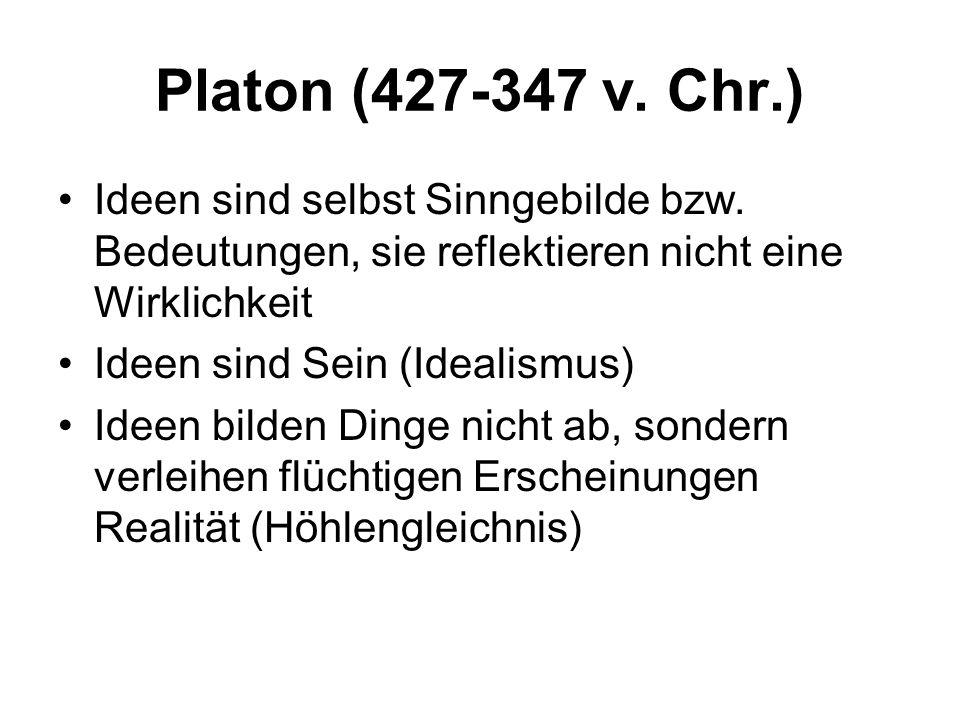 Platon (427-347 v. Chr.) Ideen sind selbst Sinngebilde bzw. Bedeutungen, sie reflektieren nicht eine Wirklichkeit.