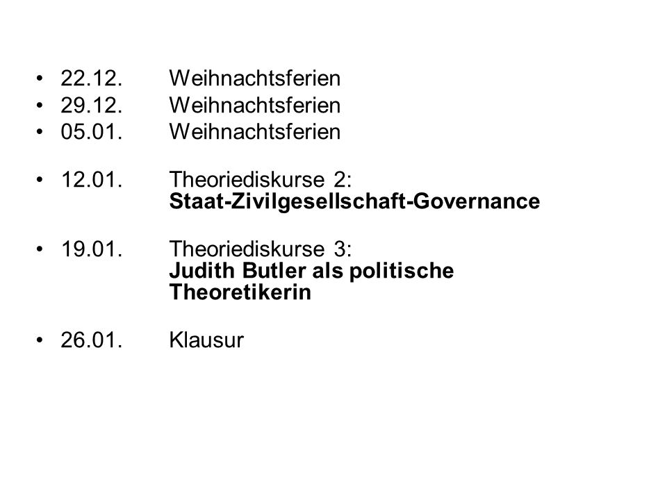 22.12. Weihnachtsferien 29.12. Weihnachtsferien. 05.01. Weihnachtsferien. 12.01. Theoriediskurse 2: Staat-Zivilgesellschaft-Governance.