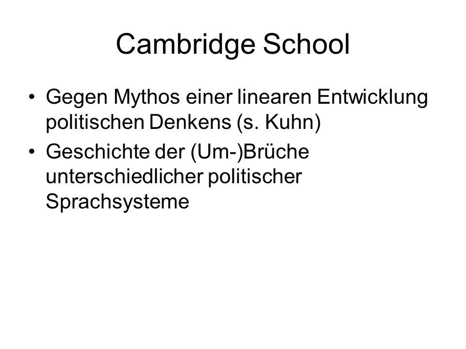Cambridge School Gegen Mythos einer linearen Entwicklung politischen Denkens (s. Kuhn)