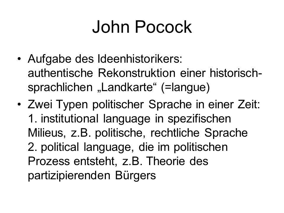 """John Pocock Aufgabe des Ideenhistorikers: authentische Rekonstruktion einer historisch-sprachlichen """"Landkarte (=langue)"""