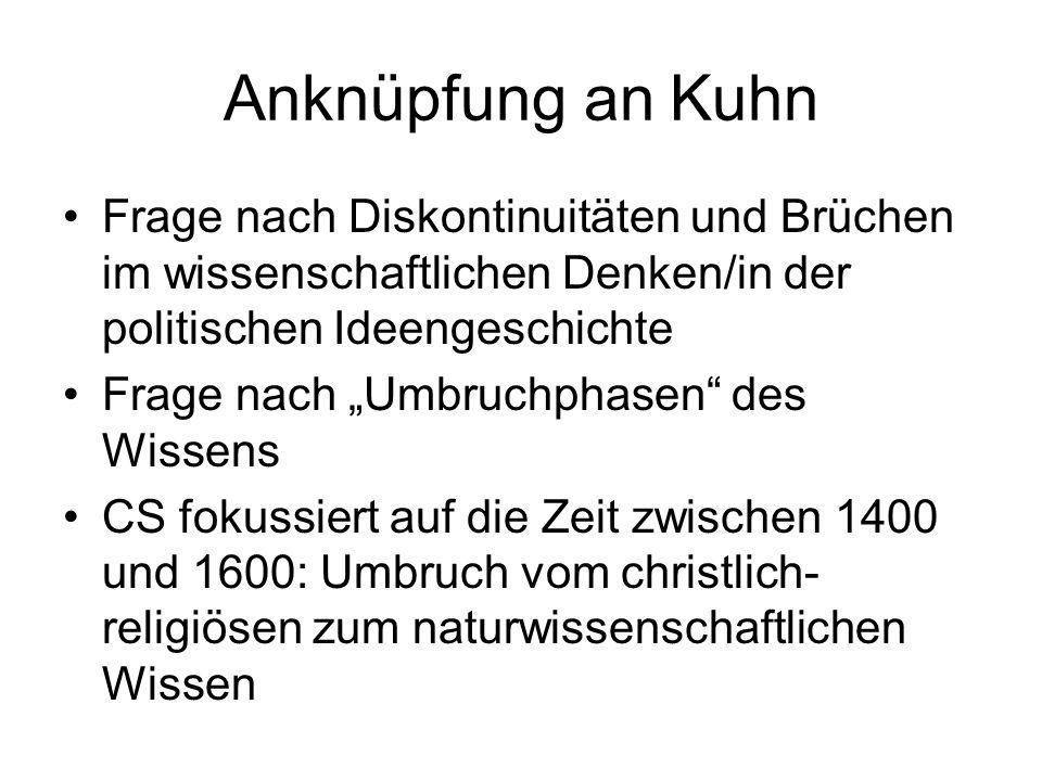 Anknüpfung an Kuhn Frage nach Diskontinuitäten und Brüchen im wissenschaftlichen Denken/in der politischen Ideengeschichte.