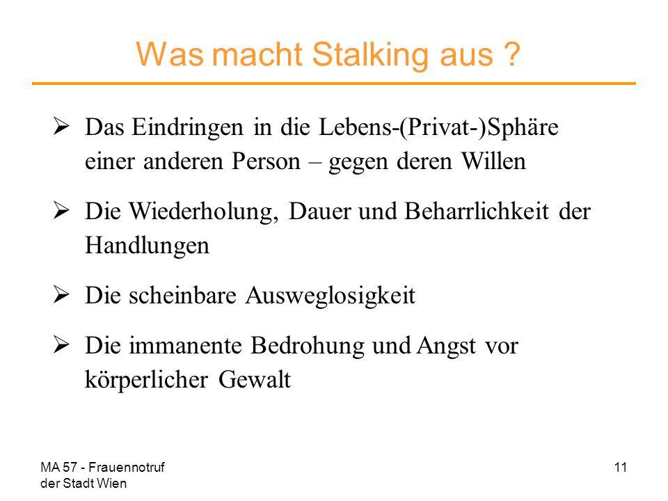 Was macht Stalking aus Das Eindringen in die Lebens-(Privat-)Sphäre einer anderen Person – gegen deren Willen.
