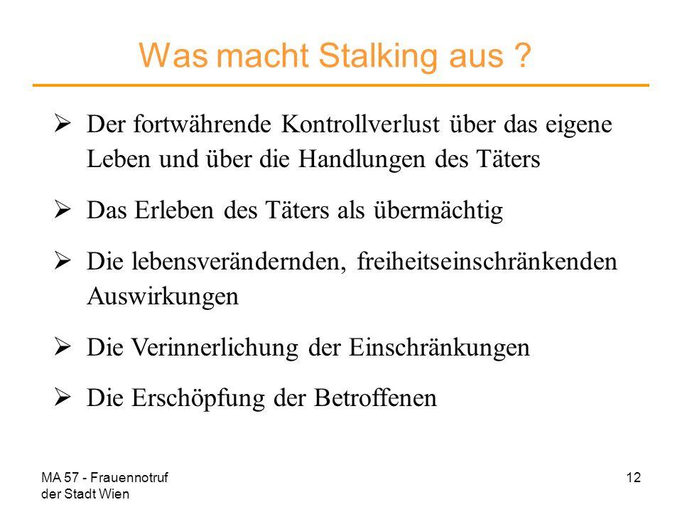 Was macht Stalking aus Der fortwährende Kontrollverlust über das eigene Leben und über die Handlungen des Täters.
