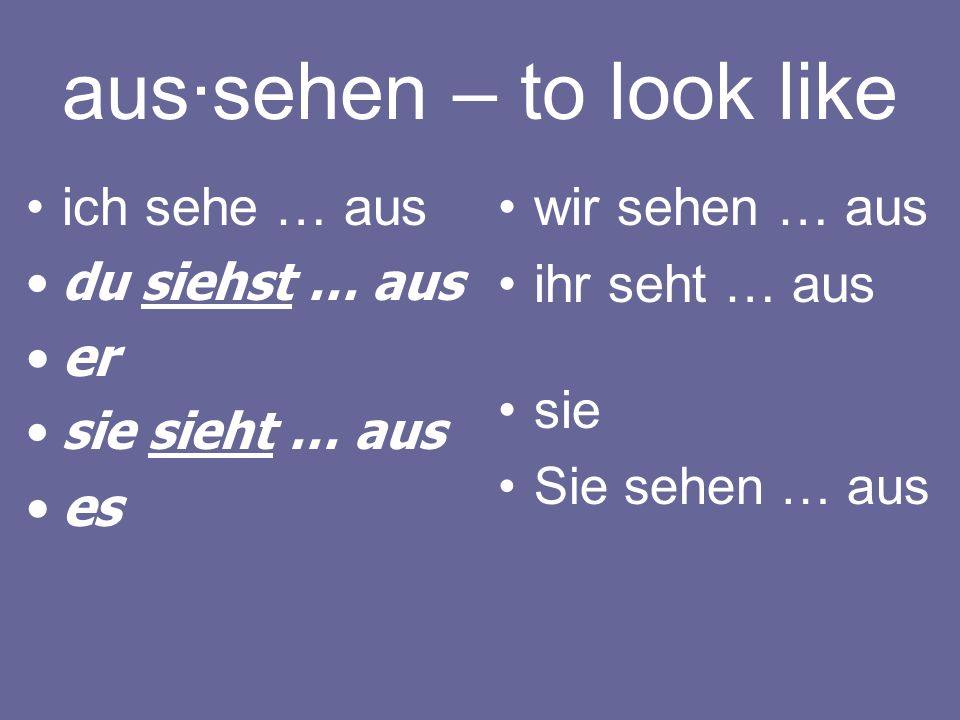 aus∙sehen – to look like
